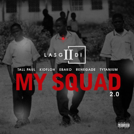 LasGiiDi - My Squad 2.0 Ft. Tall Paul, Kidfloh, Ebako, Mr. Renegade & Tytanium